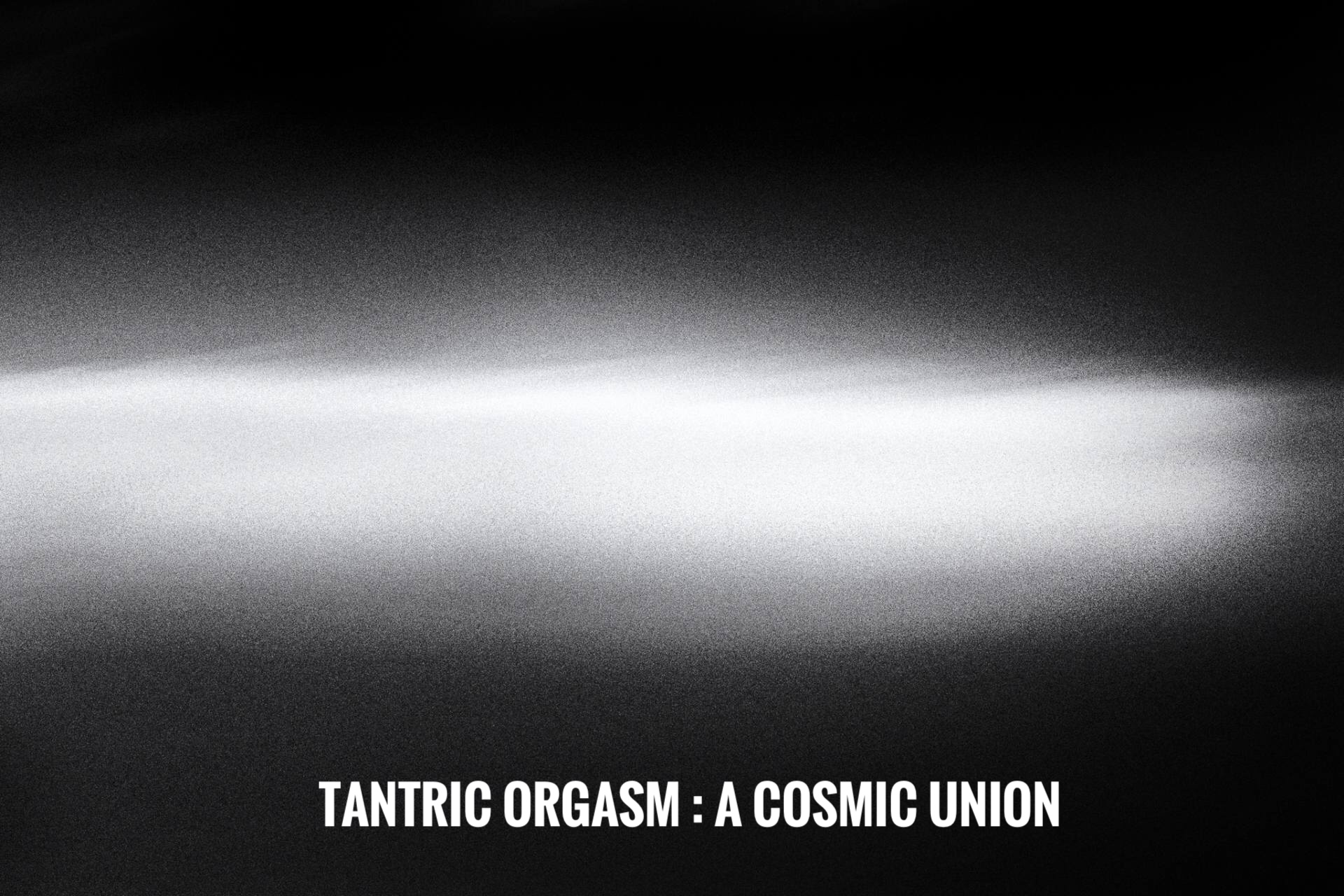 tantric orgasm cosmic union