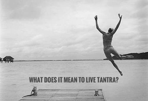 what does it mean to live tantra
